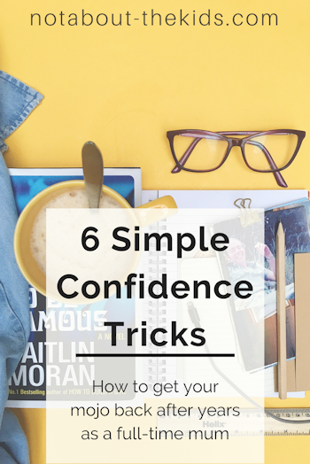 6 Simple Confidence Tricks, how to get your mojo back after years as a full-time mum