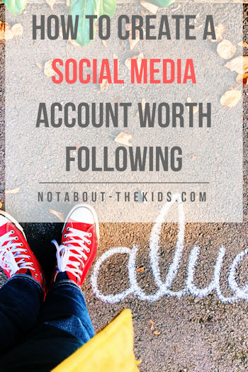 How to create a social media account worth following, by Helen Perry Not About The Kids