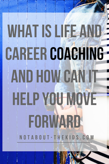 What is life and career coaching and how can it help you move forward, by Helen Perry, Not About The Kids
